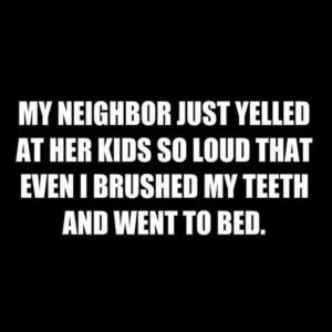 My Neighbour Yelled So Loud...