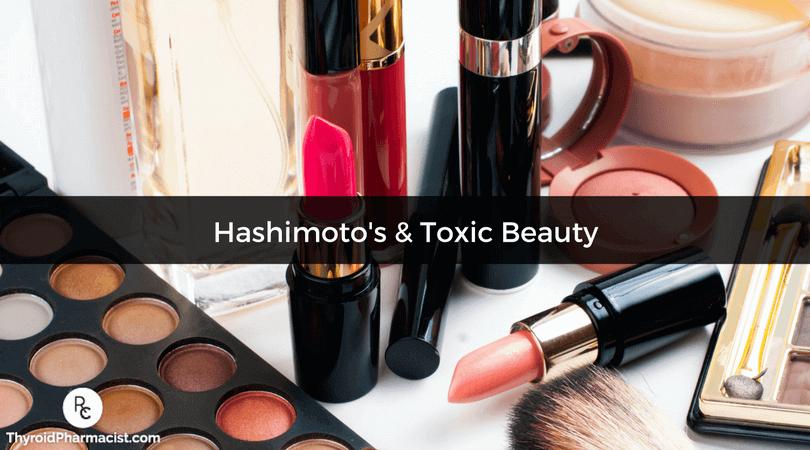 Hashimotos And Toxic Beauty