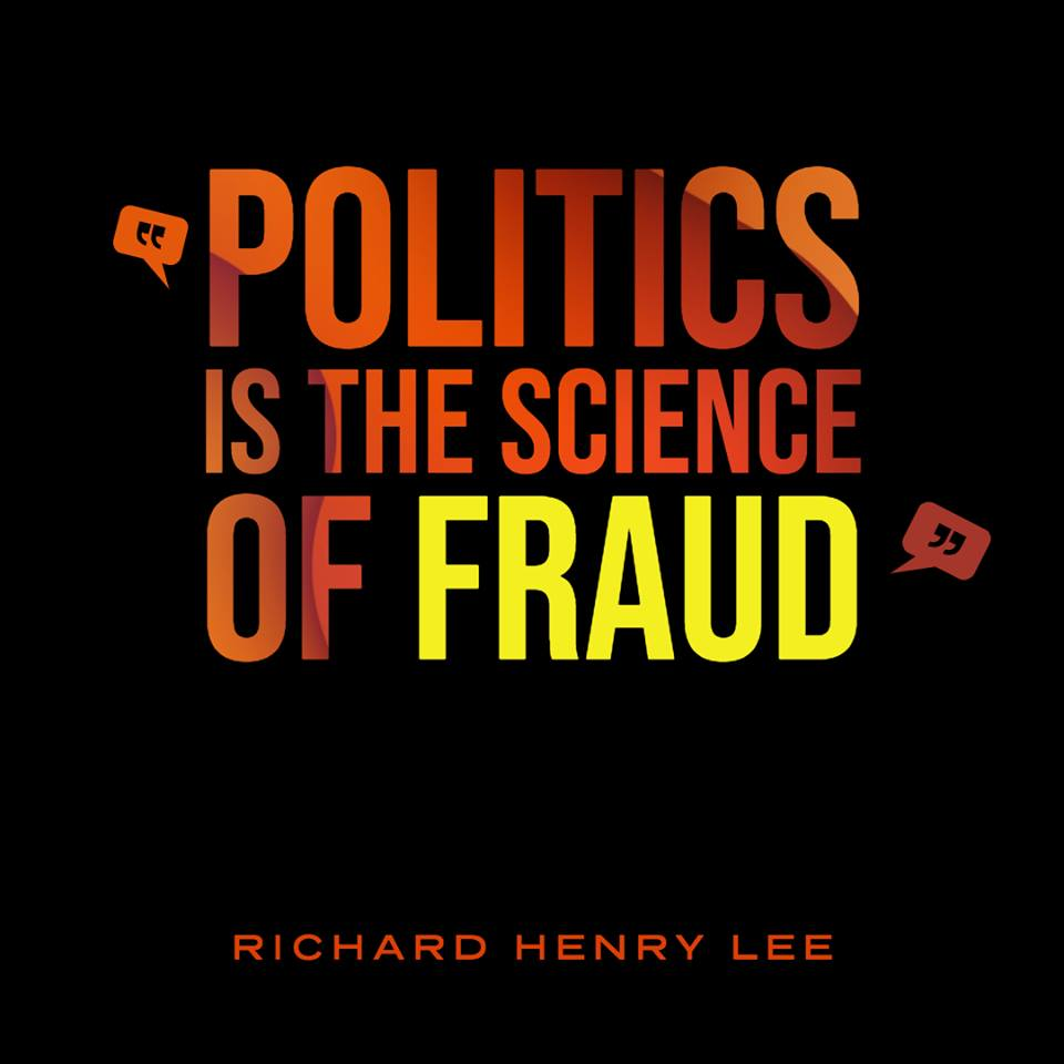 Politics Is The Science Of Fraud