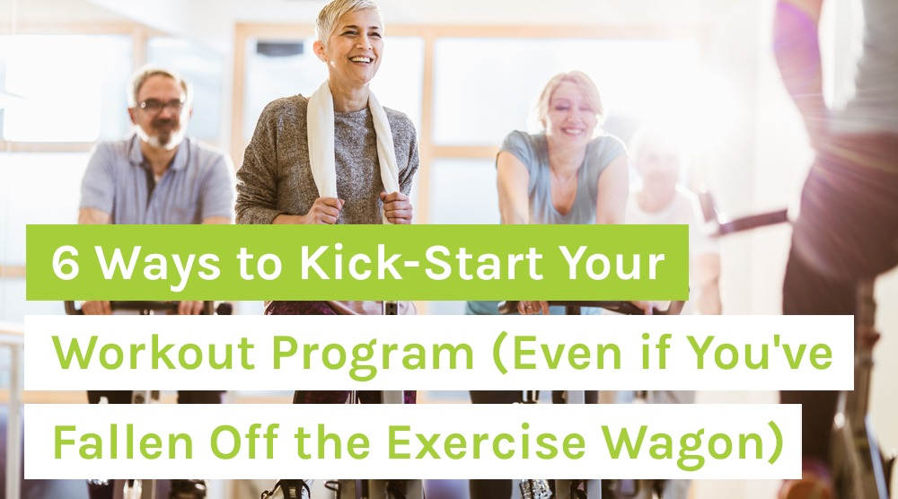6 Ways to Kick-Start Your Workout Program (Even if You've Fallen Off the Exercise Wagon)
