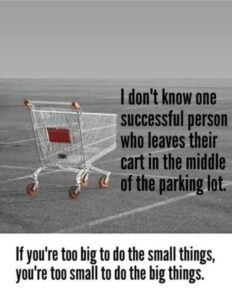 Don't Be Too Big To Do The Small Things