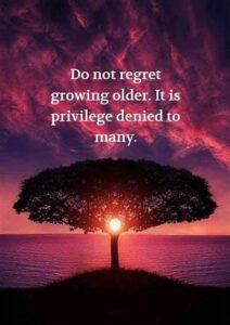 Do Not Regret Getting Older